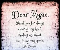 340826-Dear-Music-Thank-You-For-Always-Clearing-My-Head-Healing-My-Heart-And-Lifting-My-Spirits